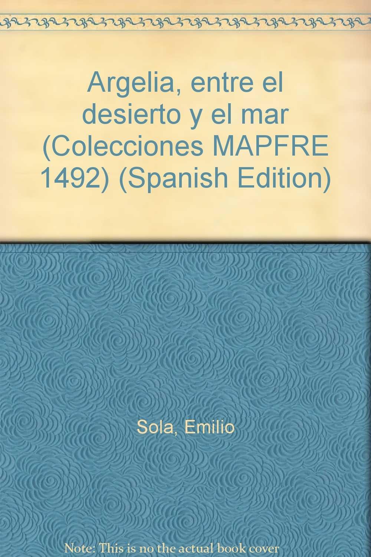 Argelia, entre el desierto y el mar (Colecciones MAPFRE 1492) (Spanish Edition)
