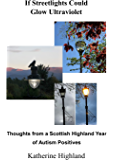 If Streetlights Could Glow Ultraviolet: Thoughts from a Scottish Highland Year of Autism Positives