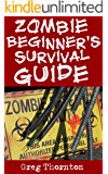 Zombie Beginner's Survival Guide: A Step-By-Step Beginner's Guide On How To Survive The Zombie Apocalypse If It Were To Happen