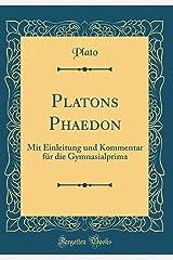 Platons Phaedon: Mit Einleitung Und Kommentar Für Die Gymnasialprima (Classic Reprint) Pasta dura