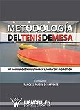 Metodologia del tenis de mesa: Aproximacion multidisciplinar y su didactica (Spanish Edition)