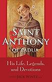 Saint Anthony of Padua: His Life, Legends, and Devotions