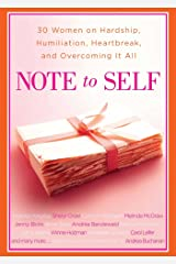 Note to Self: 30 Women on Hardship, Humiliation, Heartbreak, and Overcoming It All Kindle Edition