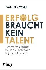 Erfolg braucht kein Talent: Der wahre Schlüssel zu Höchstleistungen in jedem Bereich (German Edition) Kindle Edition