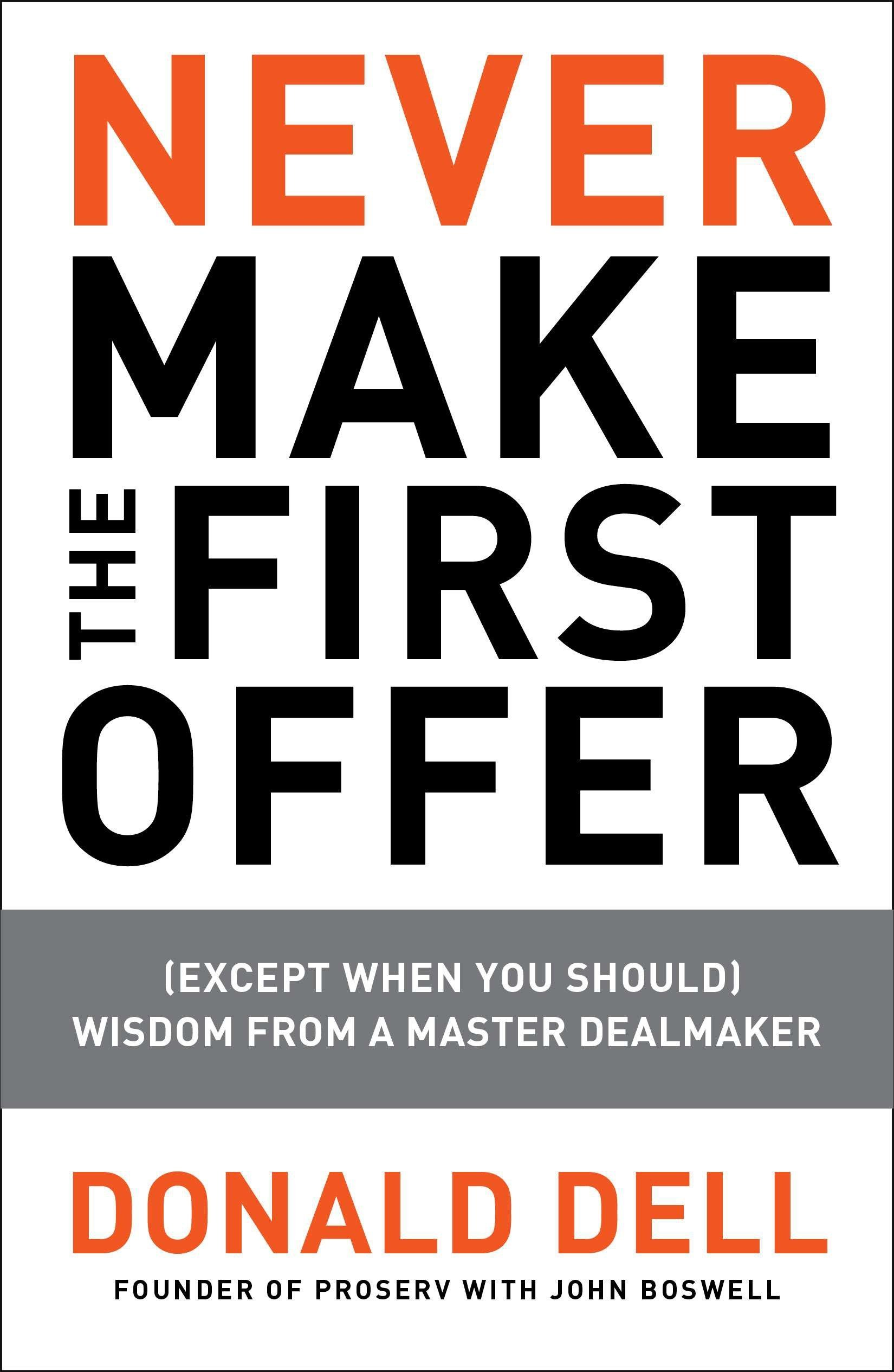 Never Make the First Offer: (Except When You Should) Wisdom from a Master Dealmaker pdf