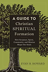 Guide to Christian Spiritual Formation: How Scripture, Spirit, Community, and Mission Shape Our Souls Paperback