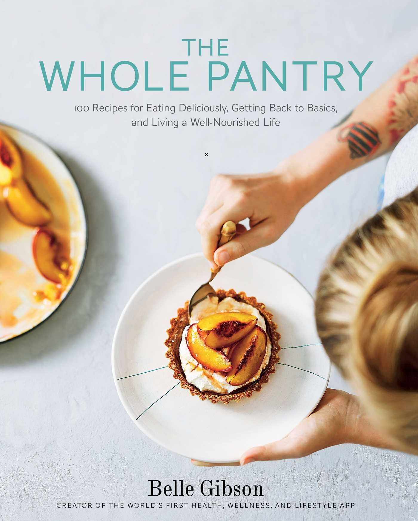 The Whole Pantry 100 Recipes for Eating Deliciously Getting Back