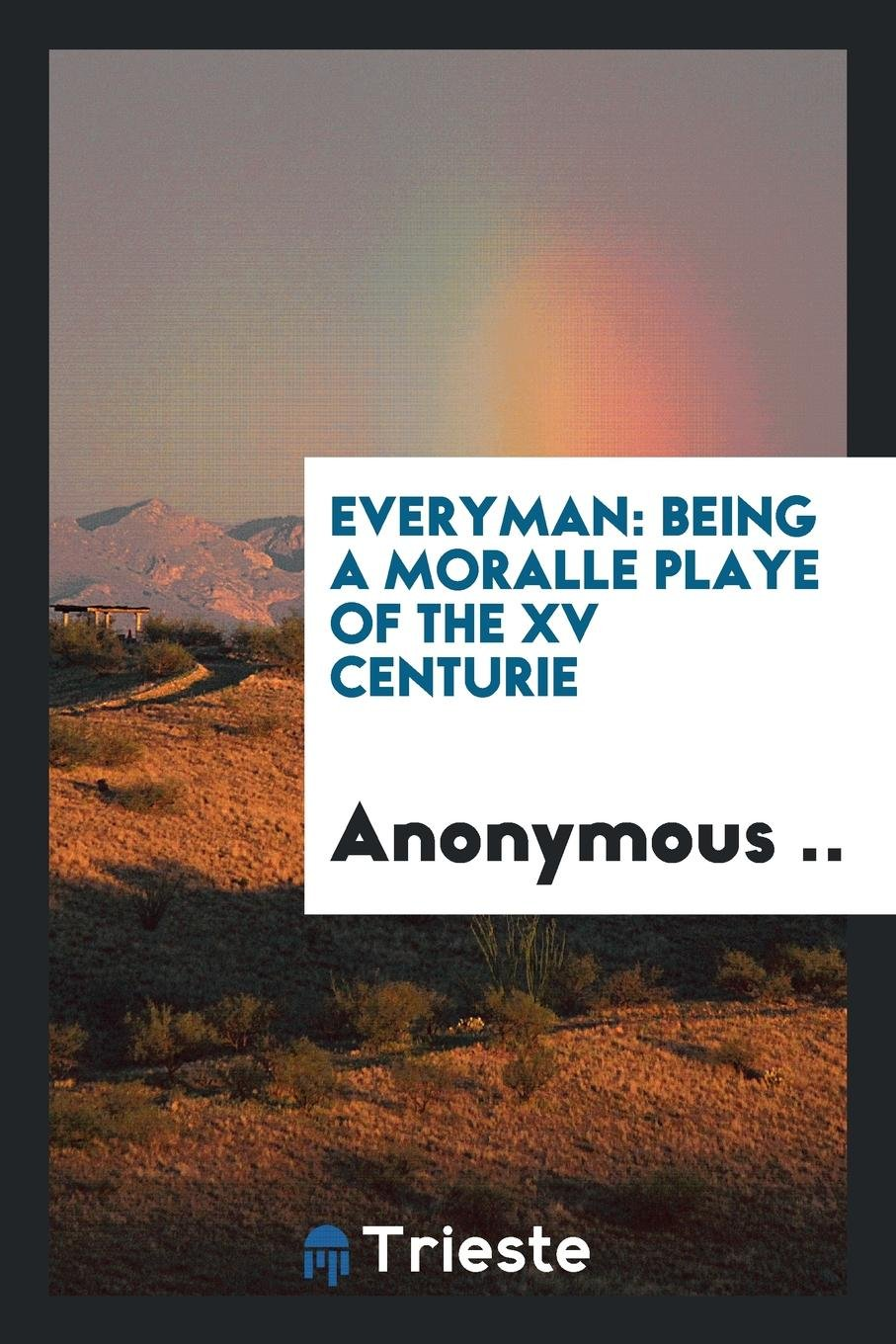 Everyman: being a moralle playe of the XV centurie pdf