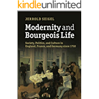 Modernity and Bourgeois Life: : Society, Politics, and Culture in England, France and Germany since 1750