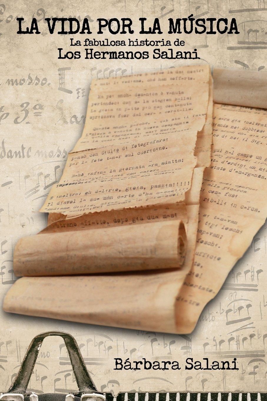 La Vida por la Música: La fabulosa historia de Los Hermanos Salani.: Amazon.es: Salani, Barbara: Libros