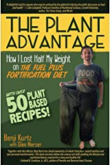 The Plant Advantage: How I Lost Half My Weight on The Fuel Plus Fortification Diet Paperback