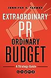 Extraordinary PR, Ordinary Budget: A Strategy Guide