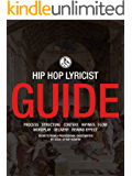 The Rap Rebirth Lyricist Guide: How to Write Amazing Hip-Hop Lyrics