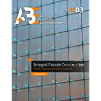 Integral Facade Construction: Towards a new product architecture for curtain walls (English Edition)