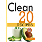 Clean 20 Recipes: Over 50 all New, Delicious and Healthy Clean 20 food For a Total Body Transformation