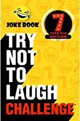 Try Not to Laugh Challenge 7 Year Old Edition: A Hilarious and Interactive Joke Book Toy Game for Kids - Silly One-Liners, Knock Knock Jokes, and More for Boys and Girls Age Seven Kindle Edition