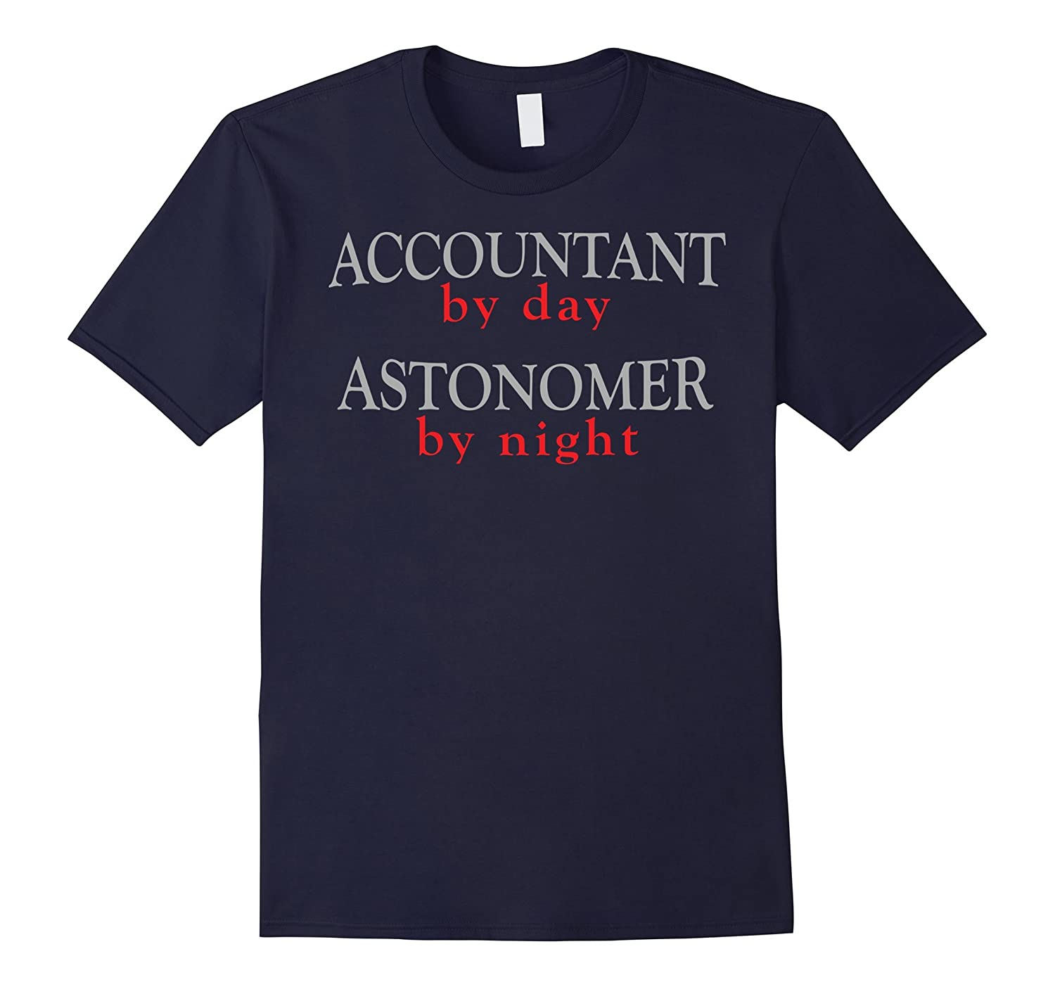 Accountant By Day - Astronomer By Night T-Shirt-TJ