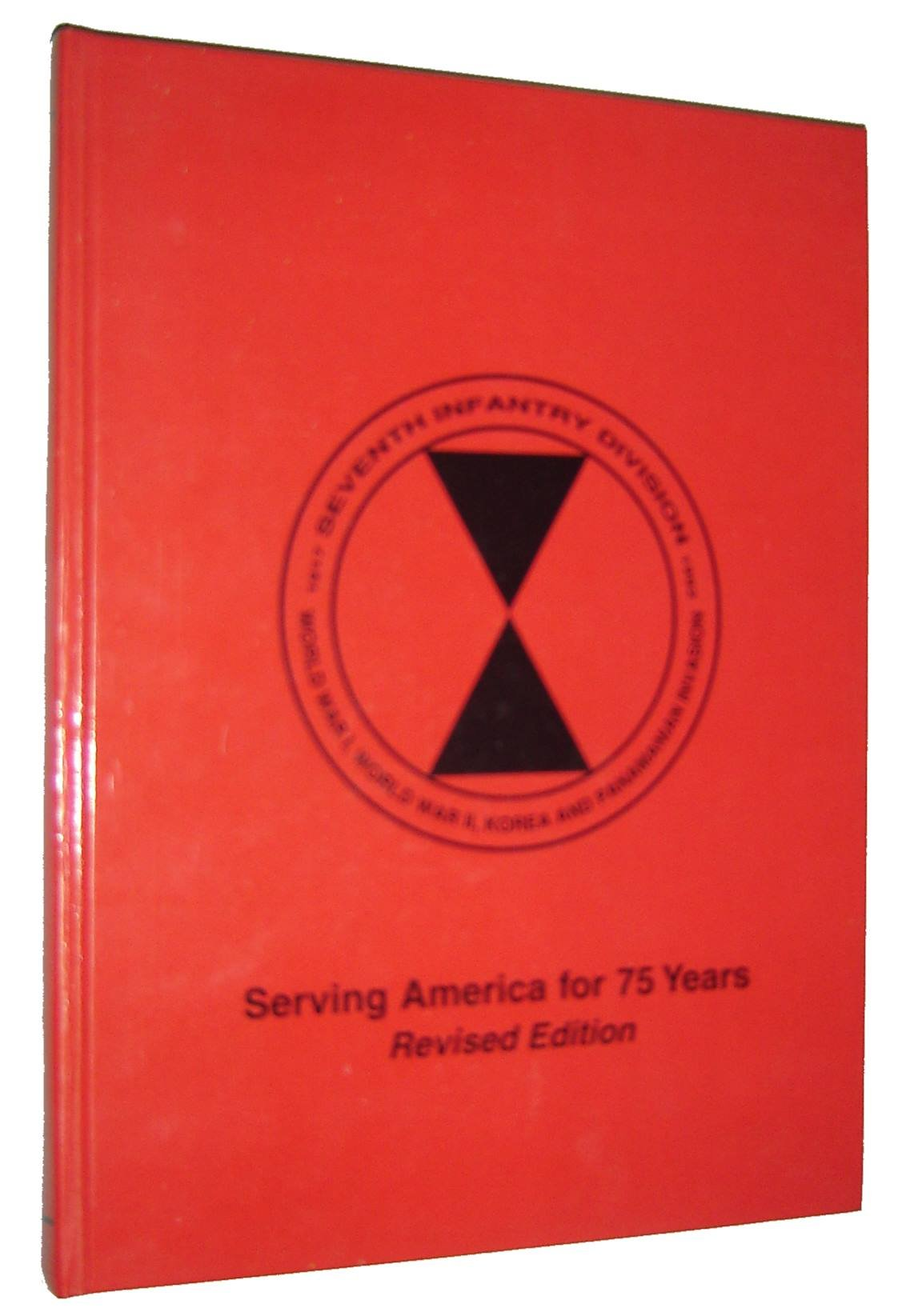 Seventh Infantry Division: 1917 1992 World War I, World War Ii, Korea and Panamanian Invasion: Serving America for 75 Years