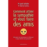 COMMENT ATTIRER LA SYMPATHIE ET VOUS FAIRE DES AMIS