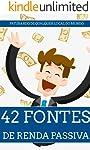 42 Fontes De Renda Passiva: Faturando Sem Esforço