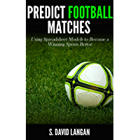 Predict Football Matches: Using Spreadsheet Models to Become a Winning Sports Bettor (Premier League Edition)
