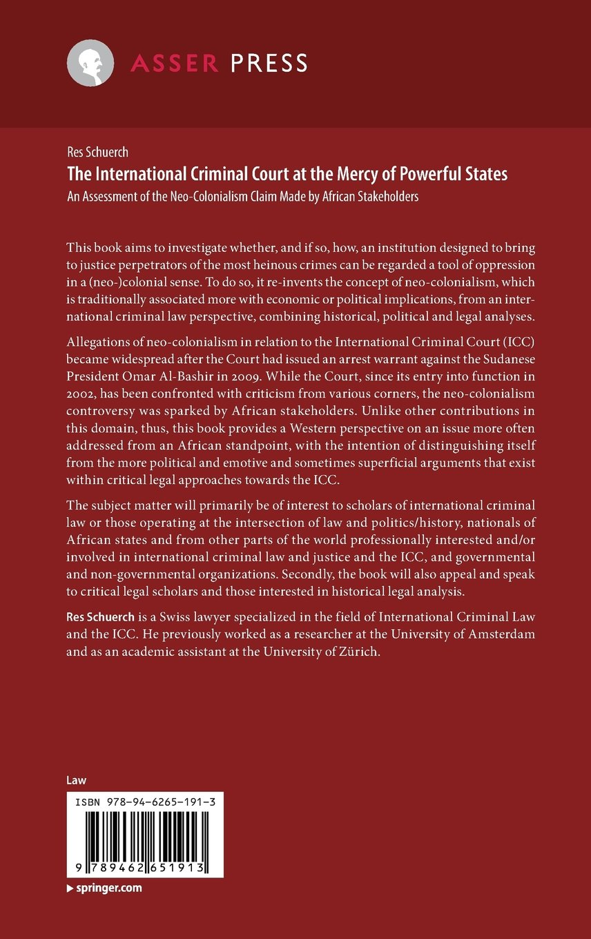 The International Criminal Court at the Mercy of Powerful States: An Assessment of the Neo-Colonialism Claim Made by African Stakeholders (International Criminal Justice Series)