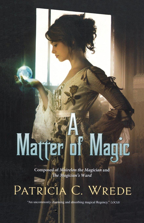 A Matter Of Magic: Mairelon And The Magician's Ward: Patricia C Wrede:  9780765326324: Amazon: Books