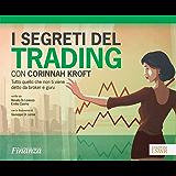 I segreti del trading con Corinnah Kroft: Tutto quello che non ti viene detto da broker e guru