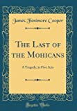 The Last of the Mohicans: A Tragedy, in Five Acts (Classic Reprint)