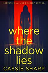 Where the Shadow Lies: A Shocking Psychological Thriller Kindle Edition