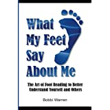 What My Feet Say About Me: The Art of Foot Reading to Better Understand Yourself and Others