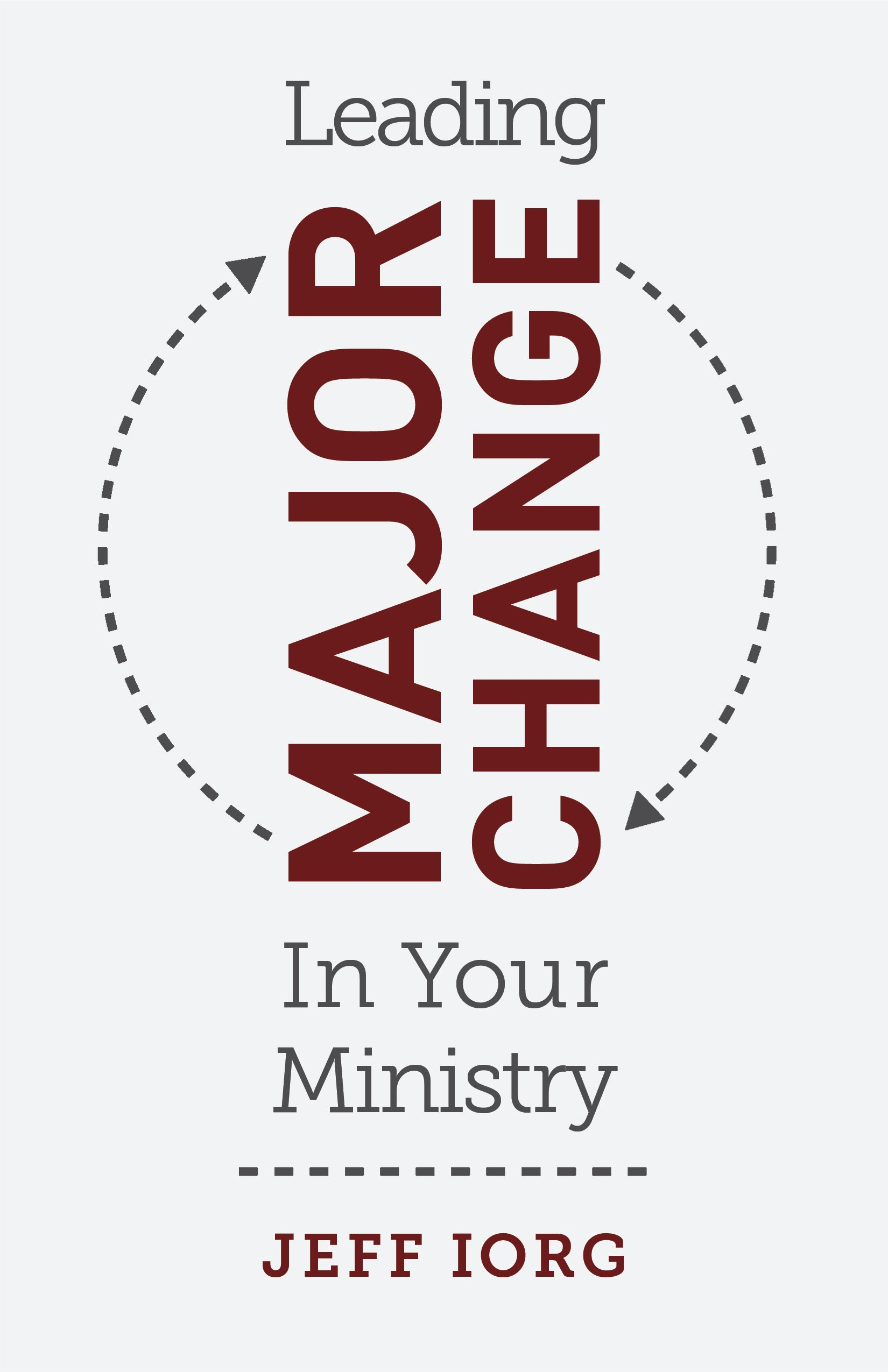 Leading Major Change in Your Ministry: Dr. Jeff Iorg: 9781462774609:  Amazon.com: Books