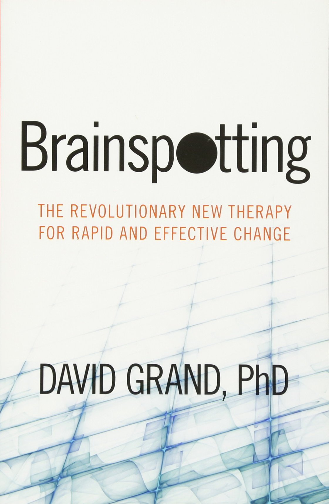 Brainspotting: The Revolutionary New Therapy for Rapid and Effective Change pdf