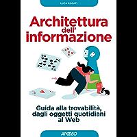 Architettura dell'informazione: Guida alla trovabilità, dagli oggetti quotidiani al Web (Web marketing)