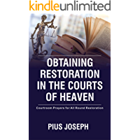 Obtaining Restoration in the Courts of Heaven: Courtroom Prayers for All Round Restoration