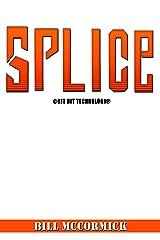 SPLICE: HIT BIT TECHNOLOGY Kindle Edition