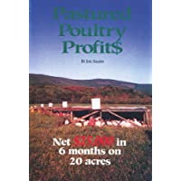Pastured Poultry Profit$ : Net $25,000 in 6 months on 20 acres