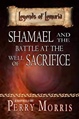 Shamael and the Battle at the Well of Sacrifice (Legends of Lemuria Book 2) Kindle Edition