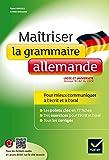 Maîtriser la grammaire allemande à l'écrit et à l'oral: pour mieux communiquer à l écrit et à l oral Lycée et université (B1-B2)
