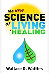 The New Science of Living and Healing Kindle Edition