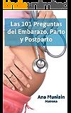Embarazo, Parto y Postparto - Las 101 Preguntas: Todo las respuestas a las dudas que con más frecuencia aparecen en el Embarazo, Parto y Posparto