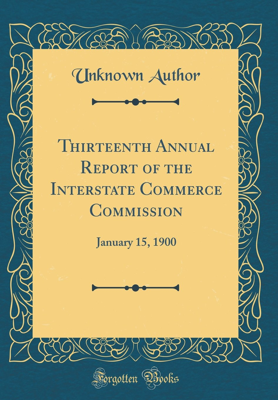 Thirteenth Annual Report of the Interstate Commerce Commission: January 15, 1900 (Classic Reprint) PDF