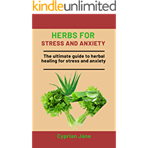 Herbs For Stress and Anxiety: The Ultimate Guide To Herbal Healing For Stress And Anxiety