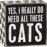"""Primitives By Kathy 4"""" X 4"""" Wooden Box Sign:""""Yes, I Really Do Need All These Cats"""