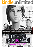 Life Is Strange: Before the Storm Game Guide: The Best Strategy Guide: TIPS, TRICKS AND MORE...