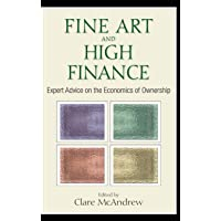FINE ART AND HIGHT FINANCE: Expert Advice on the Economics of Ownership: 36