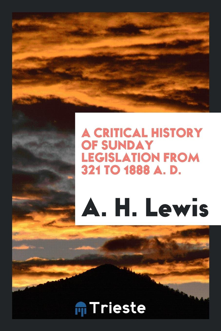 A Critical History of Sunday Legislation from 321 to 1888 A. D. PDF