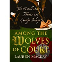 Among the Wolves of Court: The Untold Story of Thomas and George Boleyn