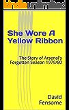 She Wore A Yellow Ribbon: The Story of Arsenal's Forgotten Season 1979/80