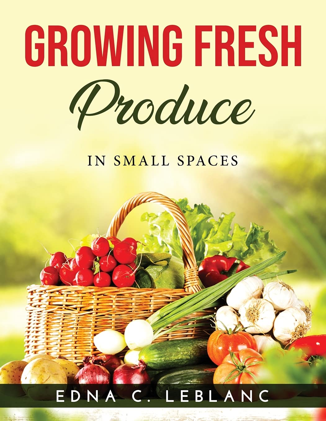 Growing Fresh Produce: In Small Spaces